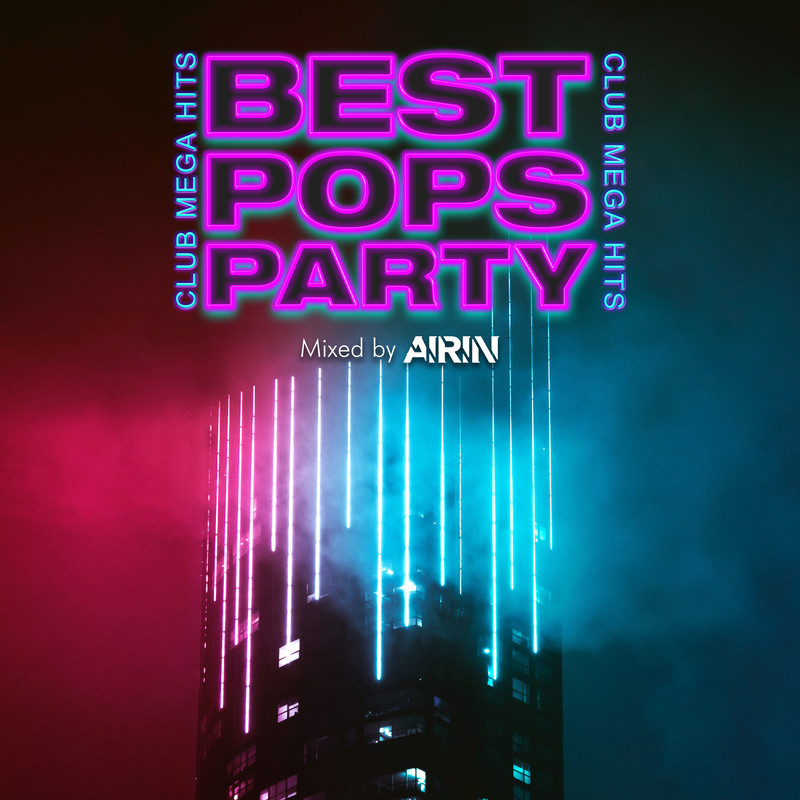 BEST POPS PARTY -CLUB MEGA HITS- mixed by AIRIN (DJ MIX)