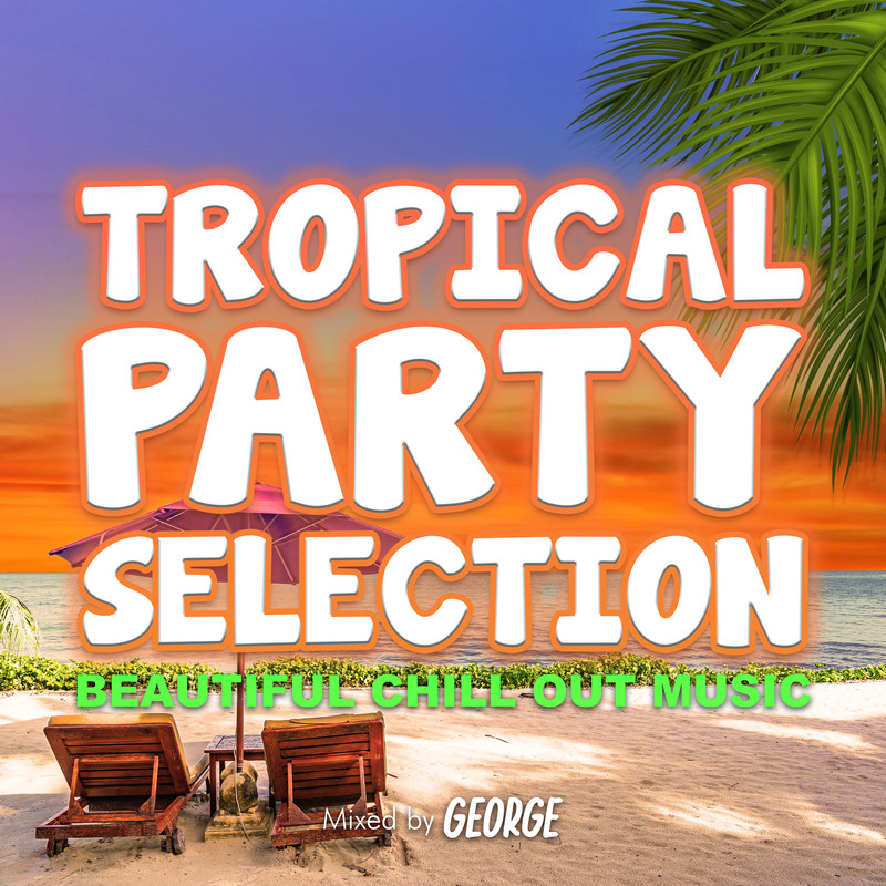 TROPICAL PARTY SELECTION -BEAUTIFUL CHILL OUT MUSIC- mixed by GEORGE (DJ MIX)