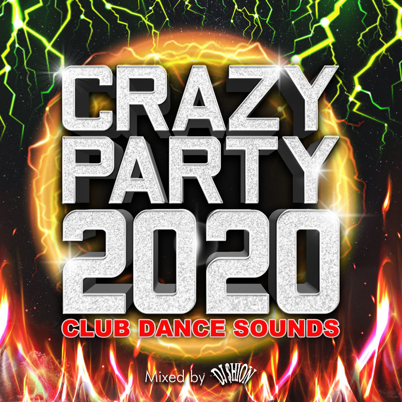 CRAZY PARTY 2020 -CLUB DANCE SOUNDS- mixed by DJ SHION (DJ MIX)