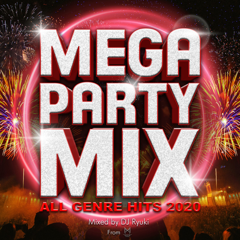 MEGA PARTY MIX -ALL GENRE HITS 2020- from MAXIM CHIBA mixed by DJ Ryuki (DJ MIX)