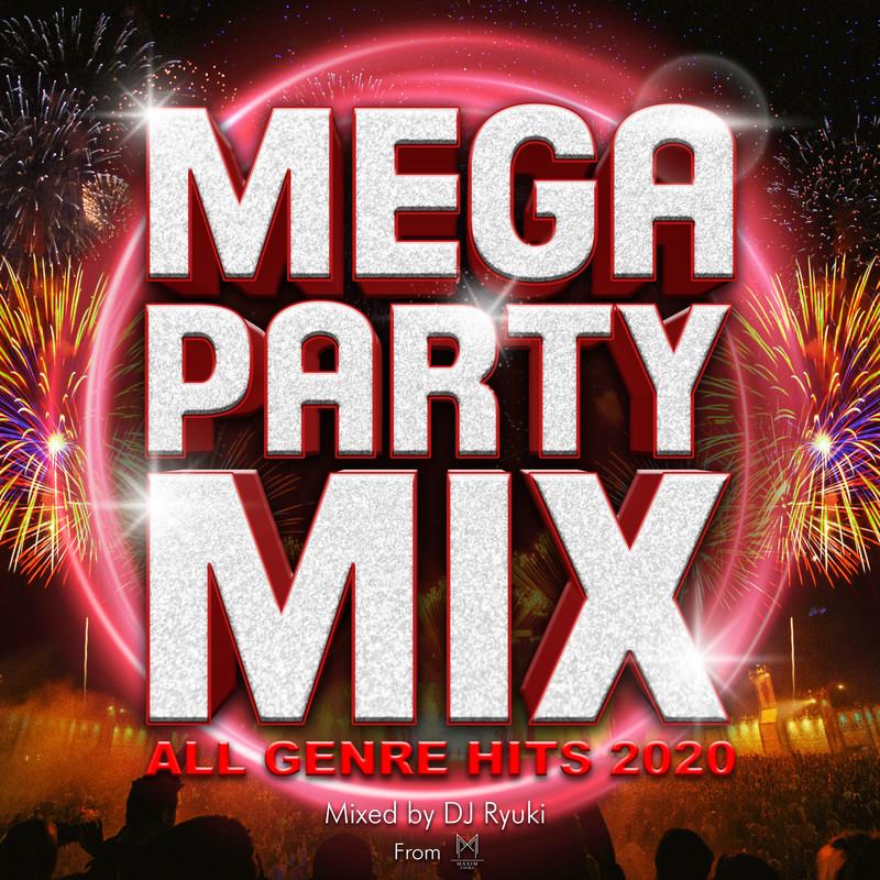 MEGA PARTY MIX -ALL GENRE HITS 2020- from MAXIM CHIBA mixed by DJ Ryuki (DJ MIX)