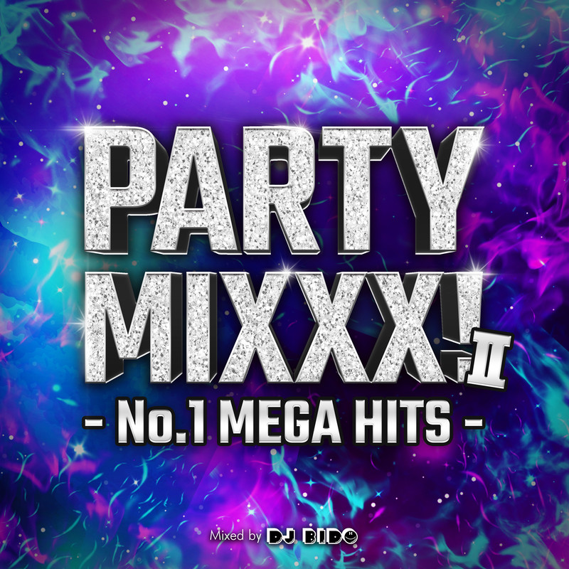 PARTY MIXXX! Ⅱ -No.1 MEGA HITS- mixed by DJ BIDO (DJ MIX)