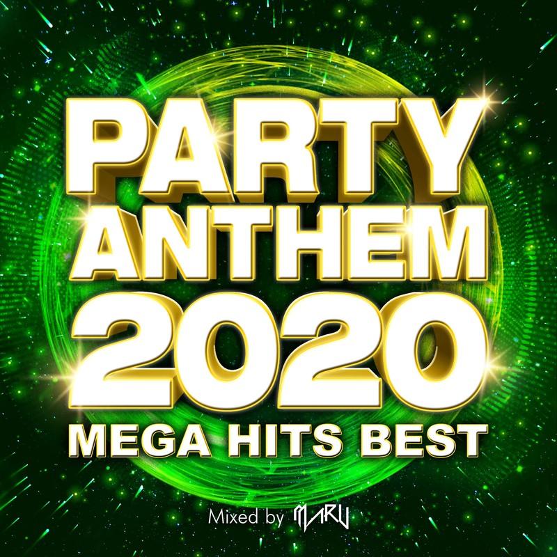 PARTY ANTHEM 2020 -MEGA HITS BEST- mixed by MARU (DJ MIX)
