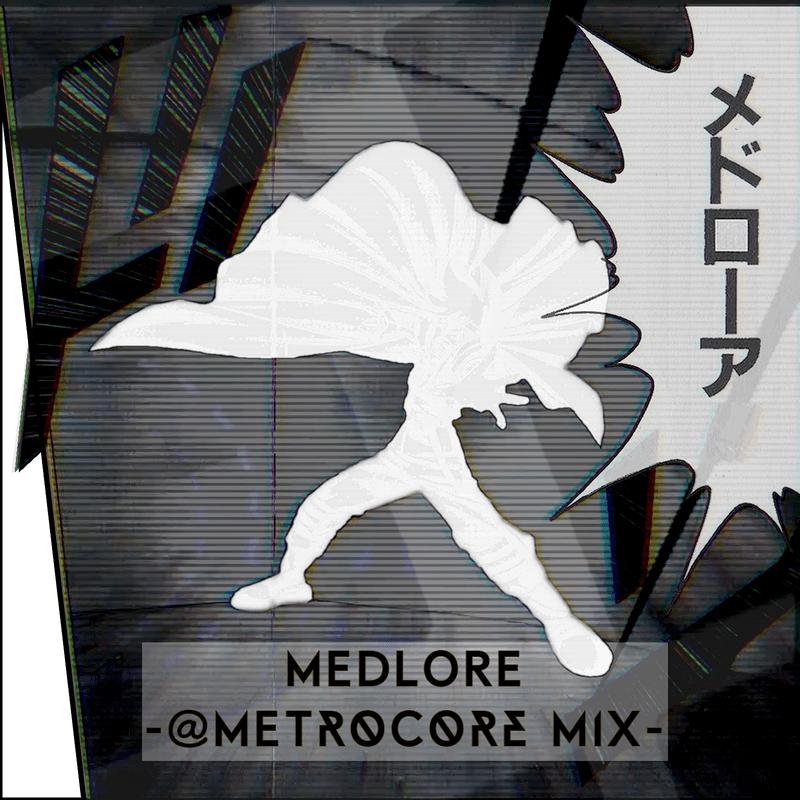 Medlore (@MetroCore Mix)