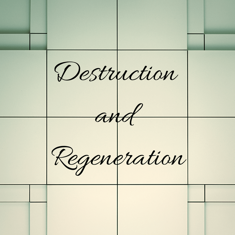 Destruction and Regeneration