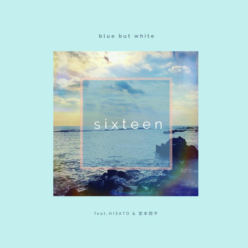 sixteen (feat. HISATO & 堂本翔平)