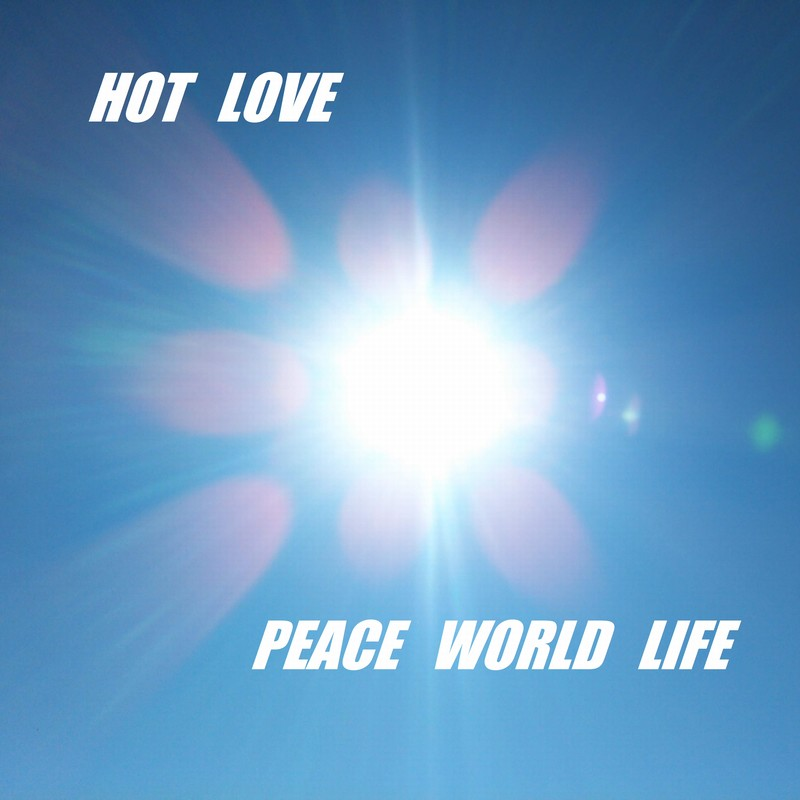 HOT LOVE PEACE WORLD LIFE