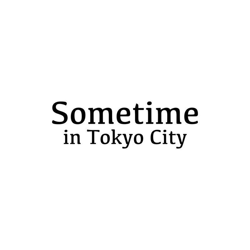 Sometime In Tokyo City