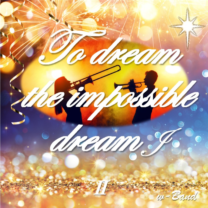 To dream the impossible dream Ⅱ J