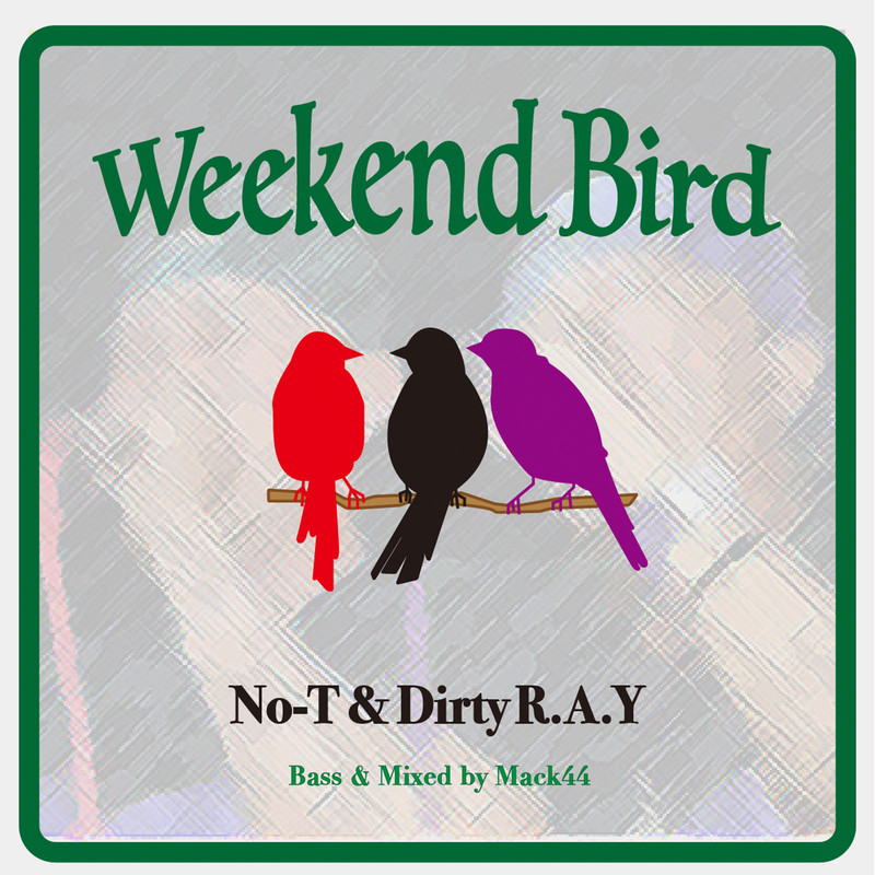 Weekend Bird (feat. Dirty R.A.Y & Mack44)