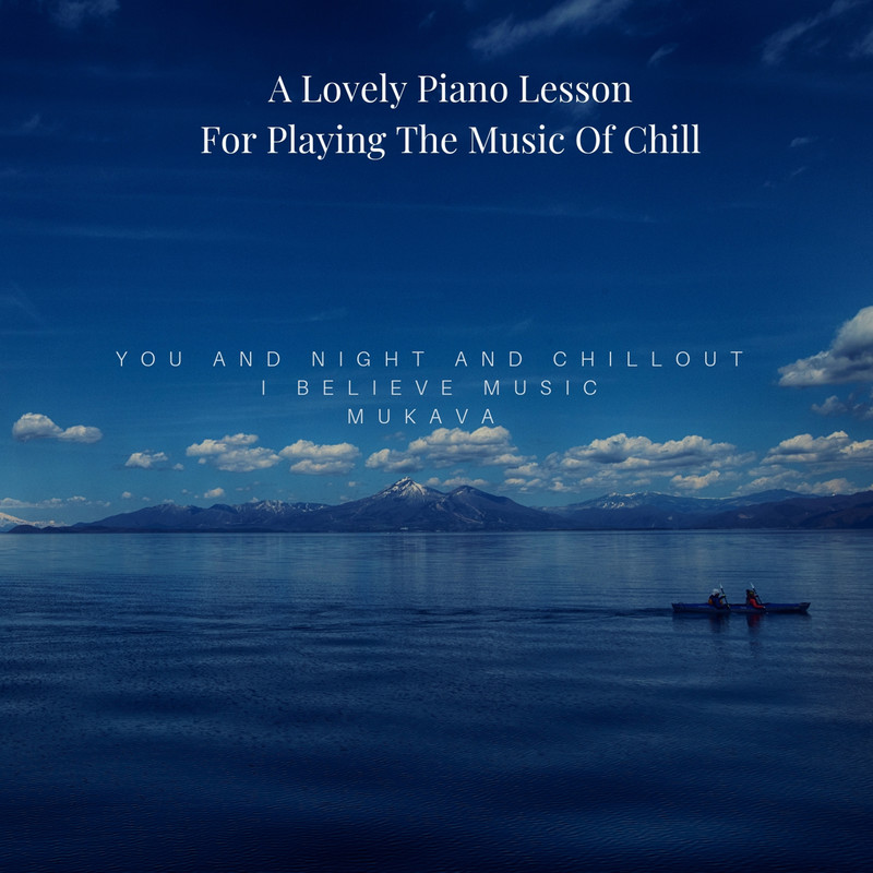 A Lovely Piano Lesson For Playing The Music Of Chill