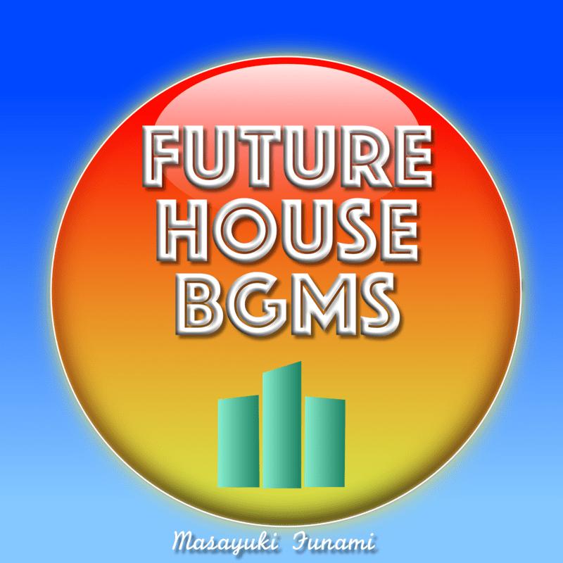 Future House BGMs