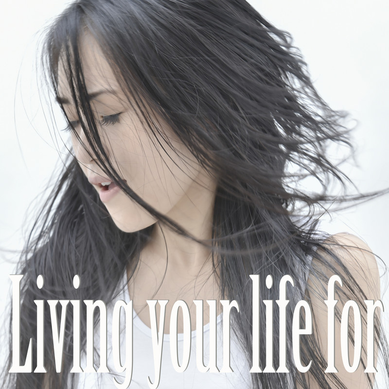 Living your life for