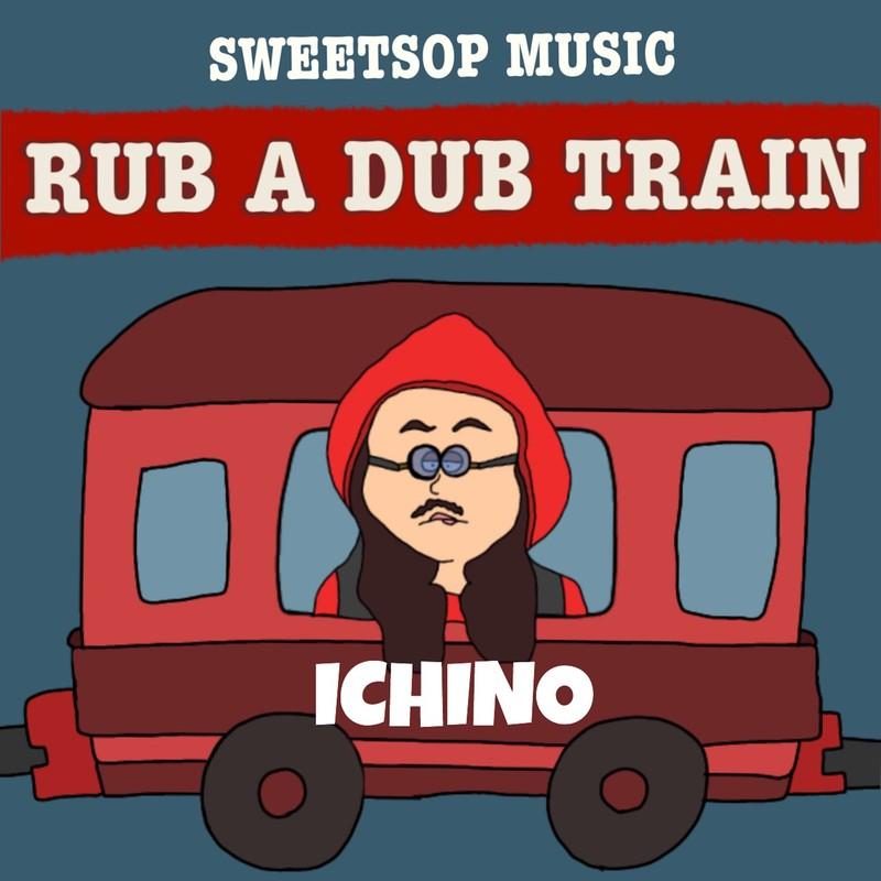 RUB A DUB TRAIN (ICHINO verse) [feat. ICHINO]