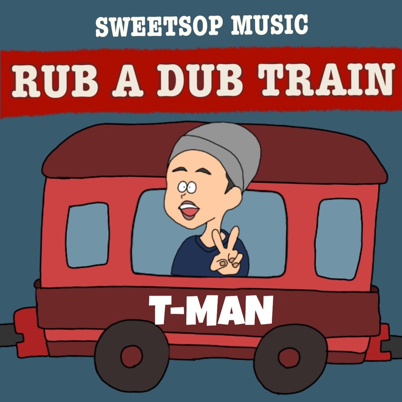RUB A DUB TRAIN (T-MAN verse) [feat. T-MAN]
