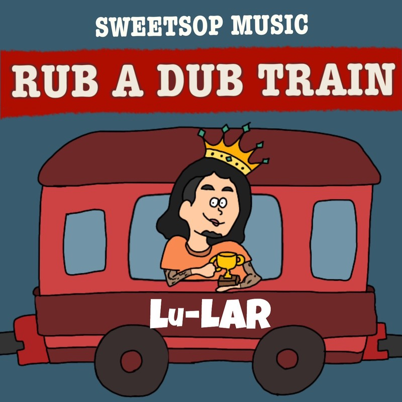 RUB A DUB TRAIN (Lu-LAR verse) [feat. Lu-LAR]