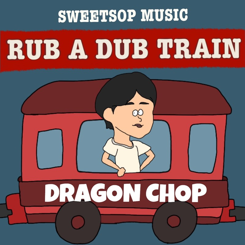 RUB A DUB TRAIN (DRAGON CHOP verse) [feat. DRAGON CHOP]