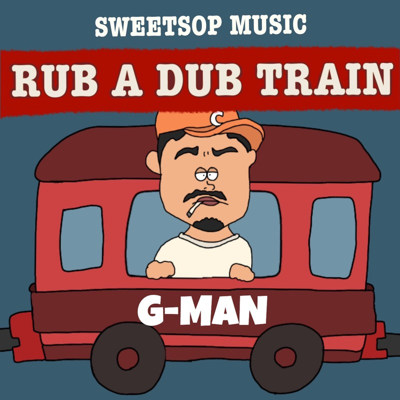 RUB A DUB TRAIN (G-MAN verse) [feat. G-MAN]
