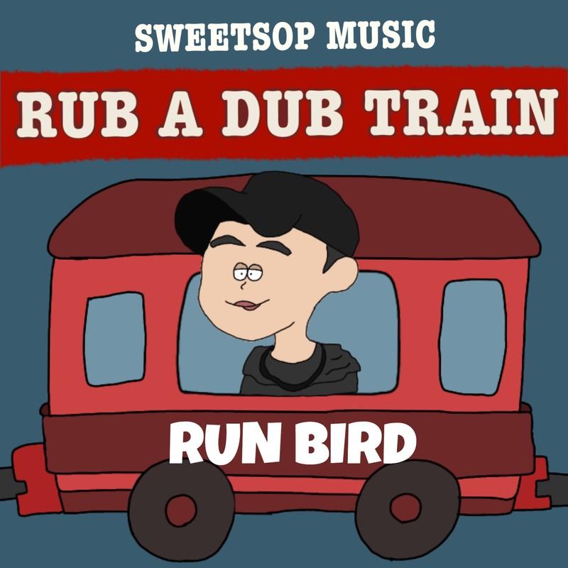 RUB A DUB TRAIN (RUN BIRD verse) [feat. RUN BIRD]