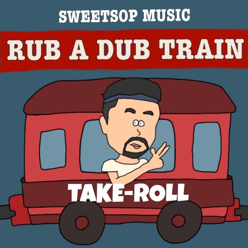 RUB A DUB TRAIN (TAKE-ROLL verse) [feat. TAKE-ROLL]