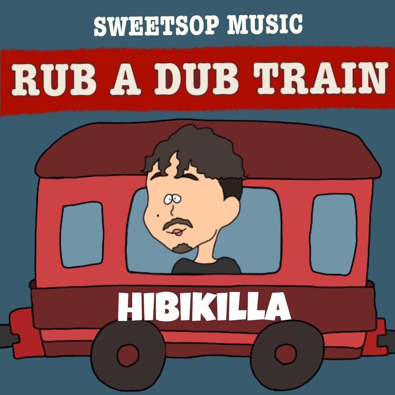 RUB A DUB TRAIN (HIBIKILLA verse) [feat. HIBIKILLA]