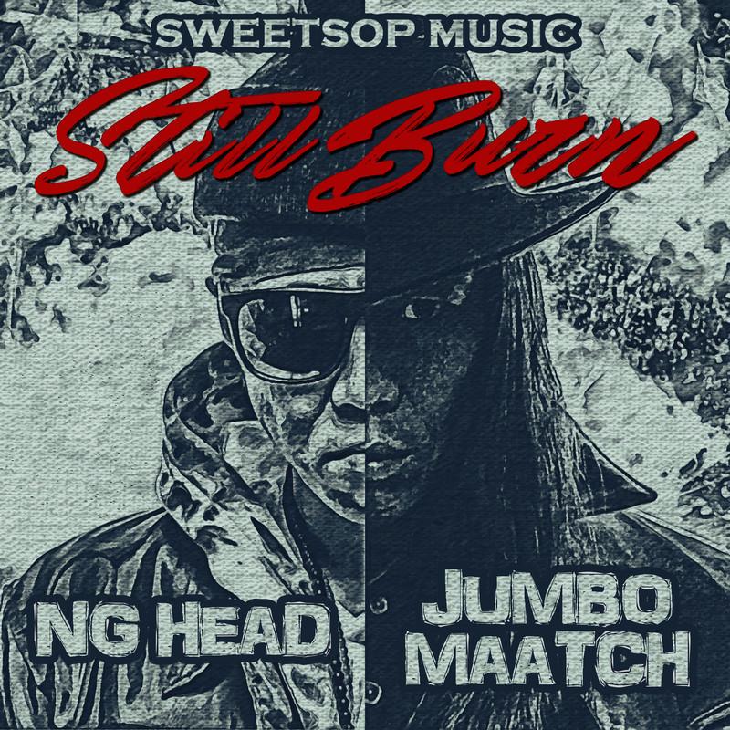 Still Burn (feat. NG HEAD & JUMBO MAATCH)