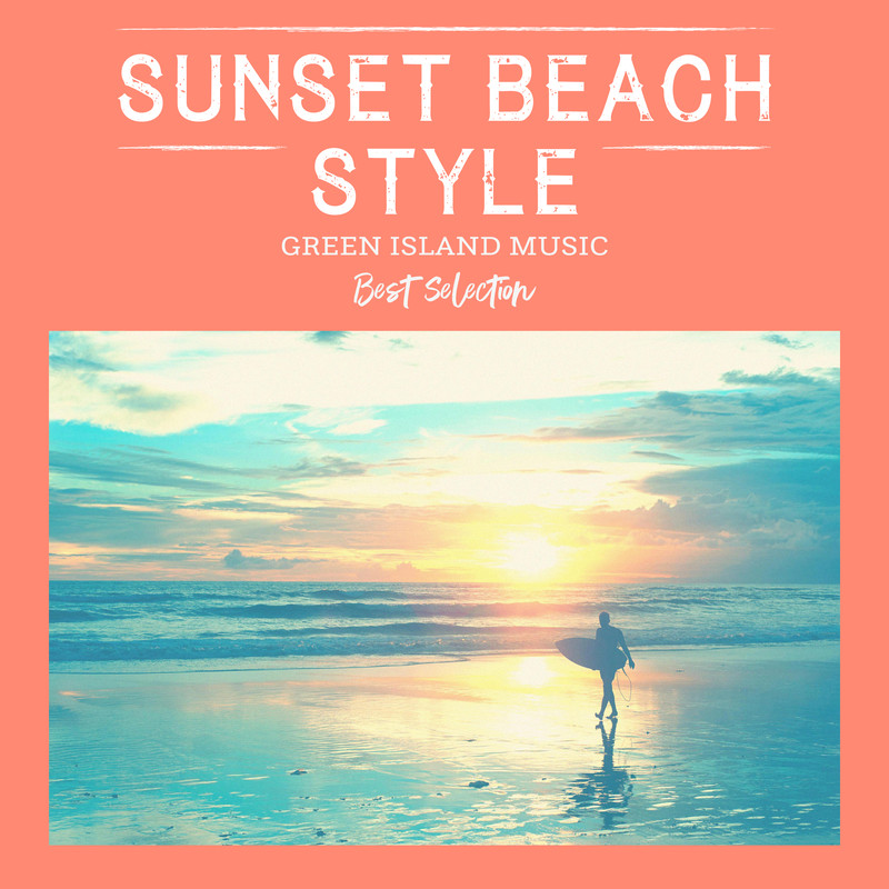 SUNSET BEACH STYLE -GREEN ISLAND MUSIC-
