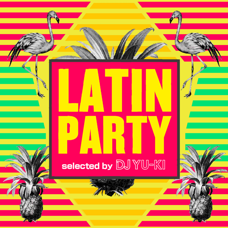 LATIN PARTY selected by DJ YU-KI