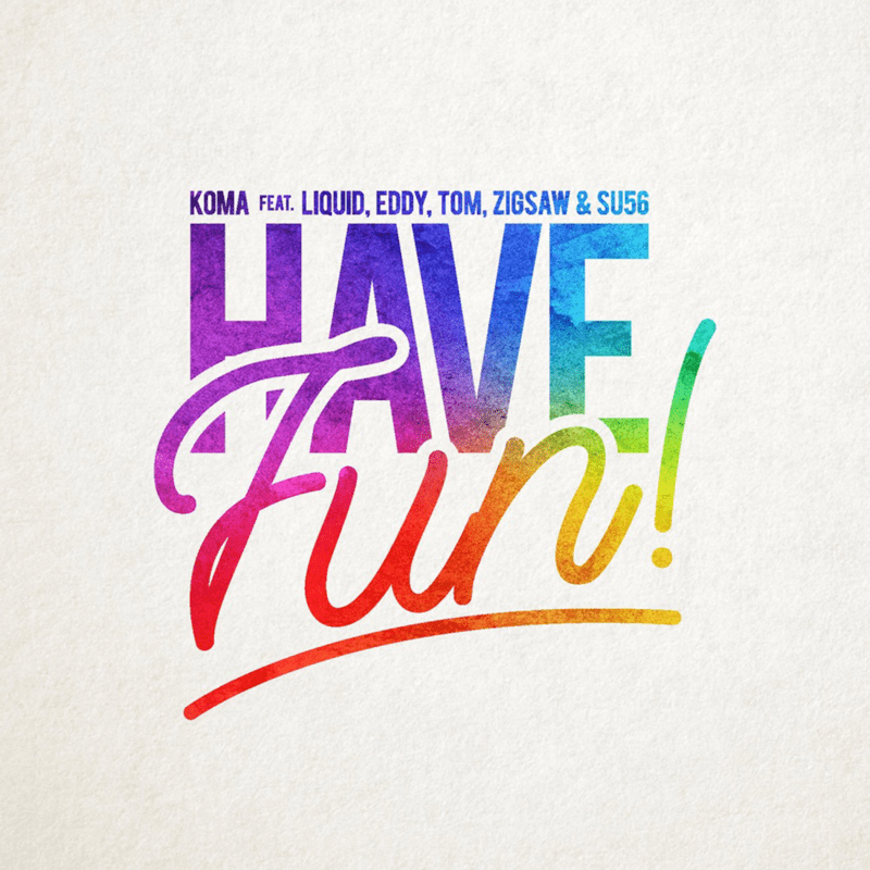 Have fun! (feat. LIQUID, EDDY, TOM, ZIGSAW & SU56)