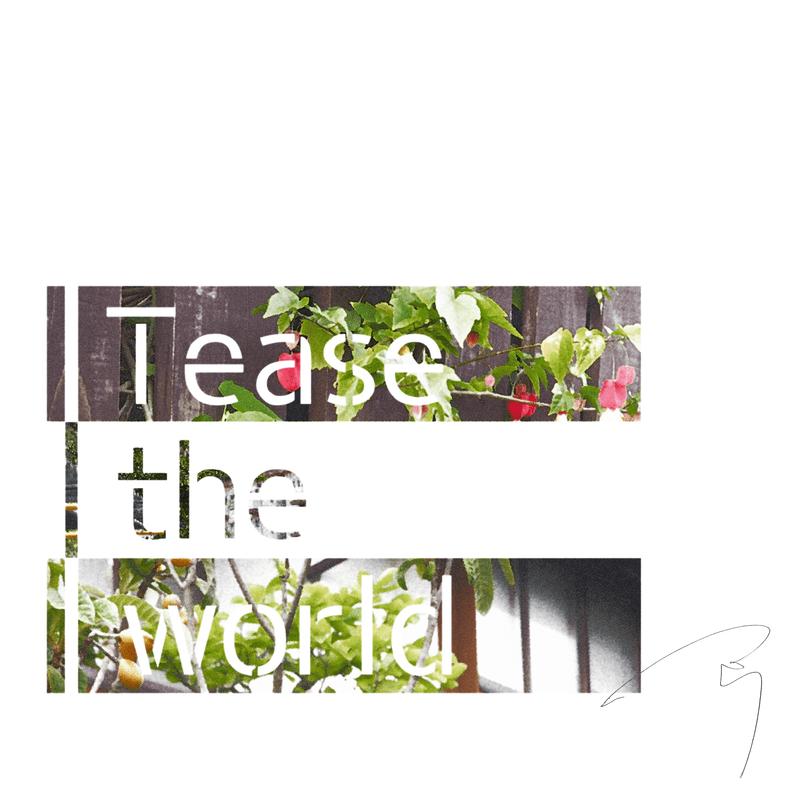 Tease the world