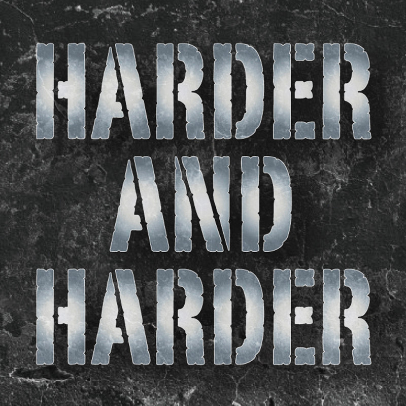 HARDER AND HARDER