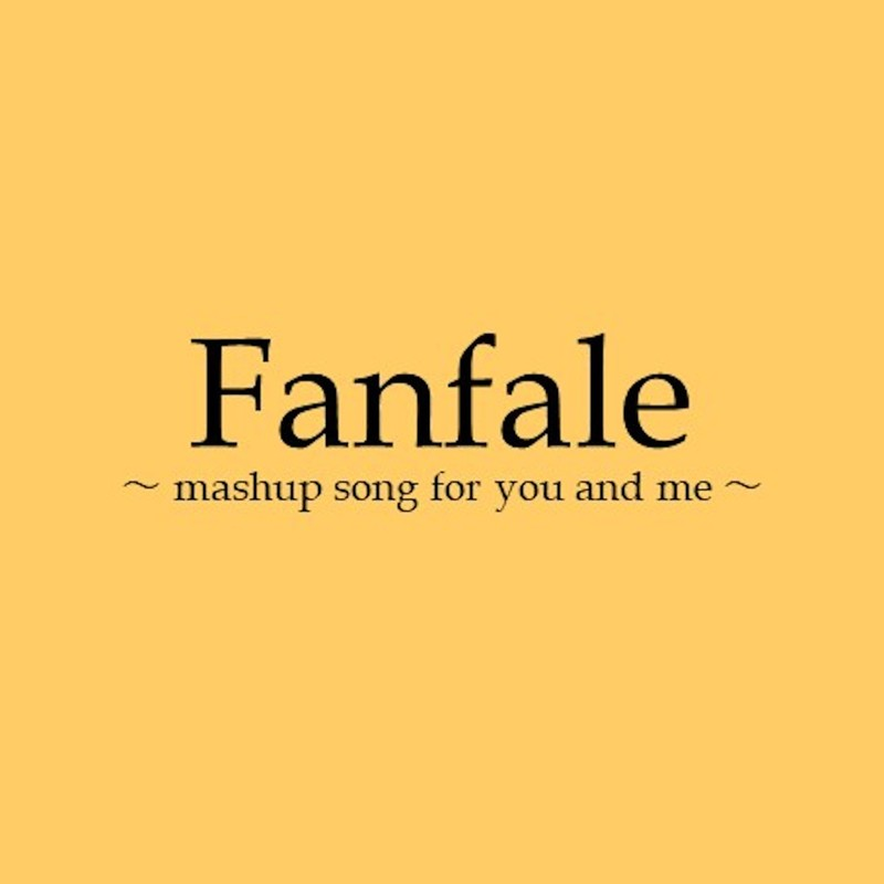 Fanfale ~mashup song for you and me~