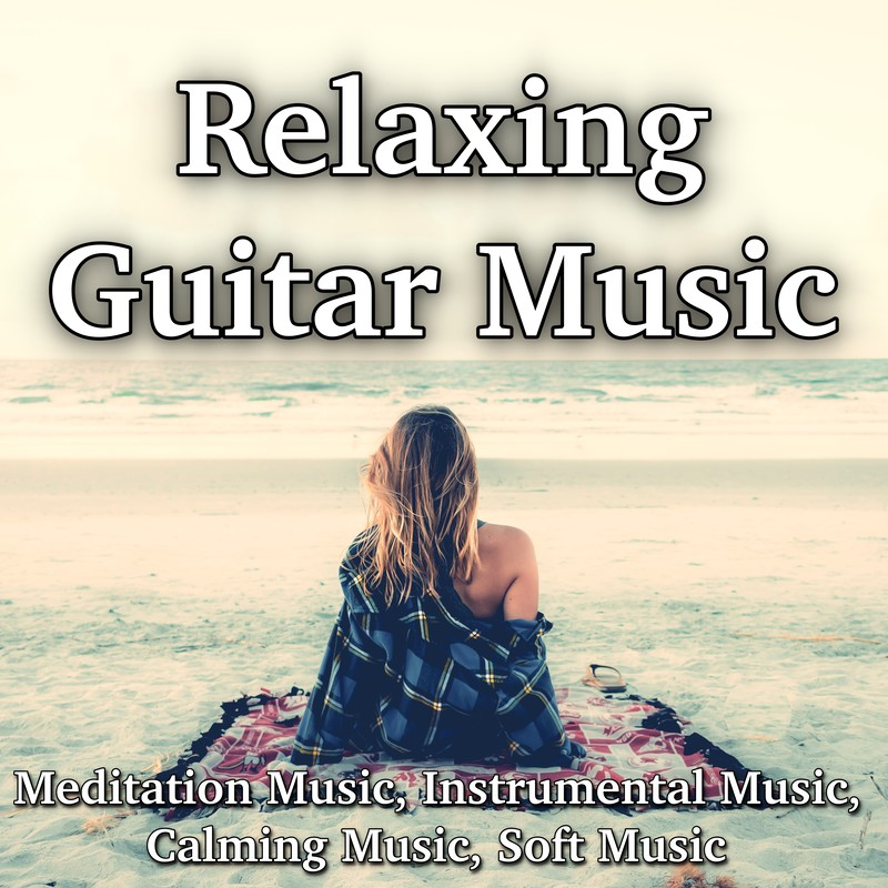 Relaxing Guitar Music Meditation Music Instrumental Music Calming Music Soft Music