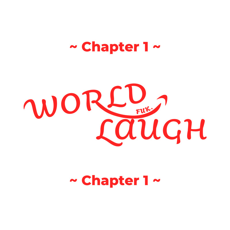 WORLD LAUGH ~ Chapter 1 ~
