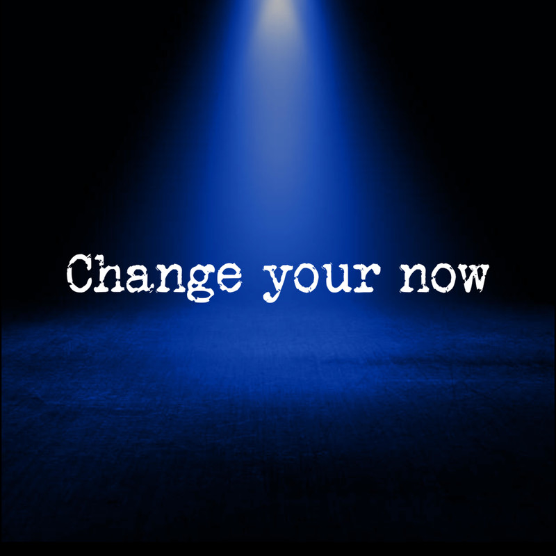 Change your now