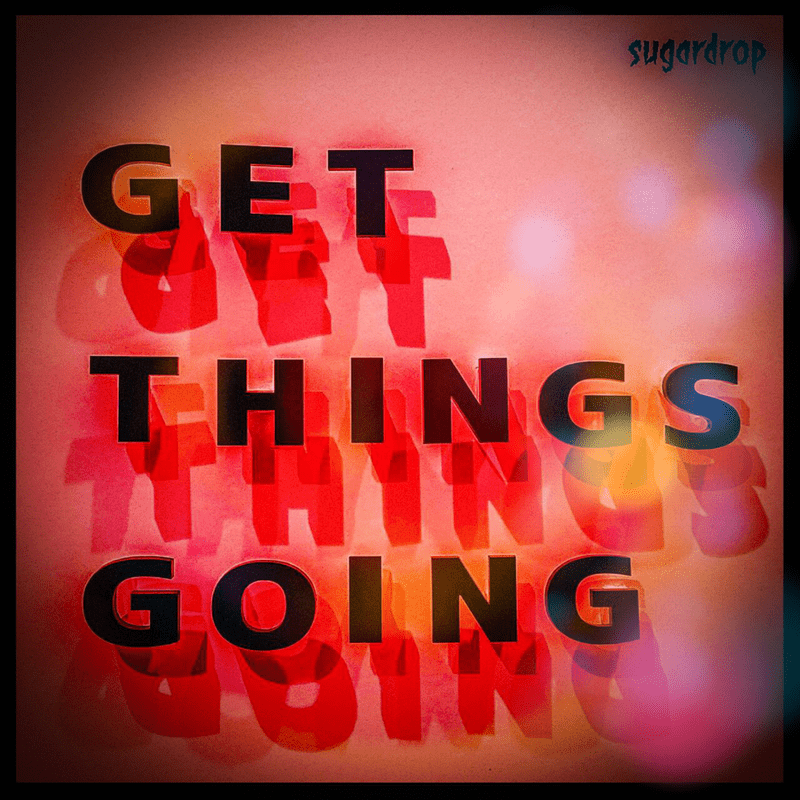 GET THINGS GOING