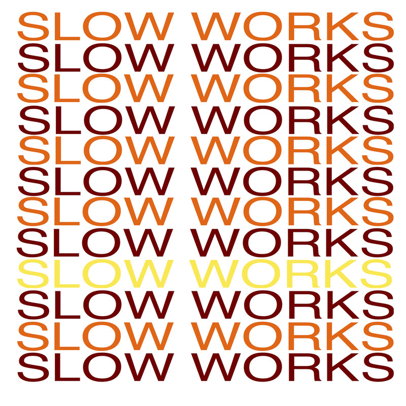 SLOW WORKS