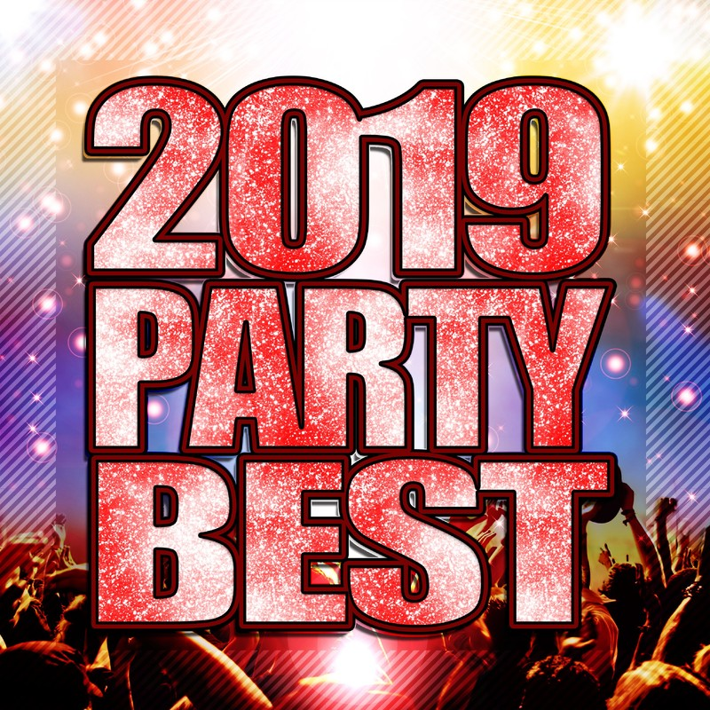 2019 PARTY BEST - 最新!ヒット!鉄板!洋楽まとめ -