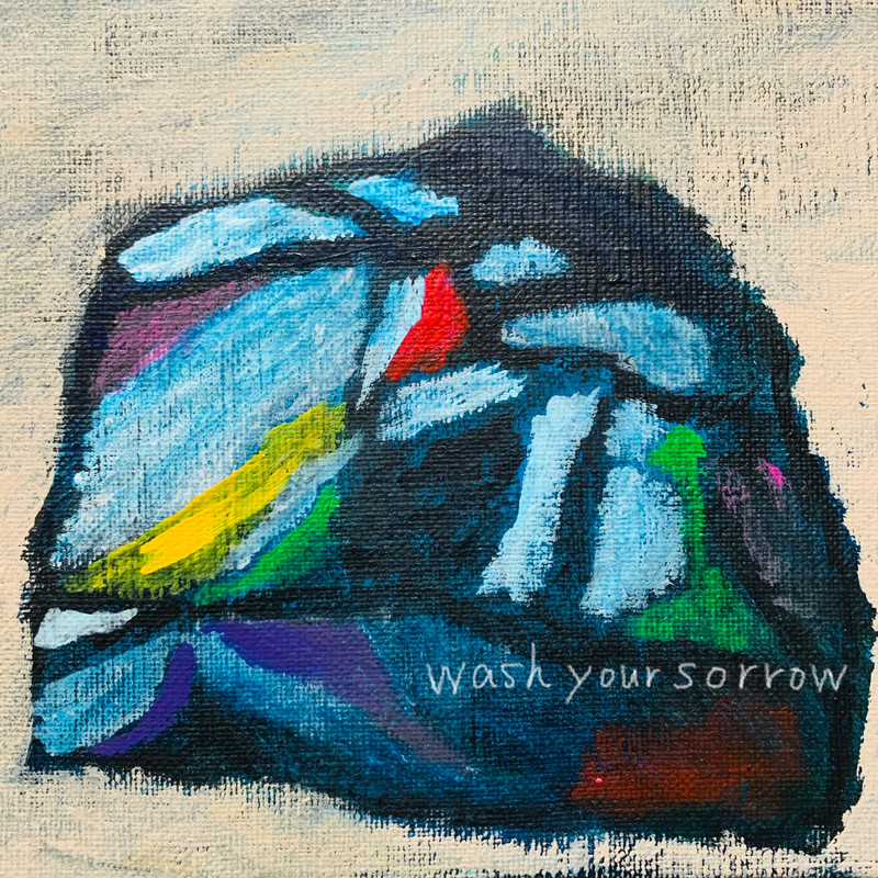 wash your sorrow