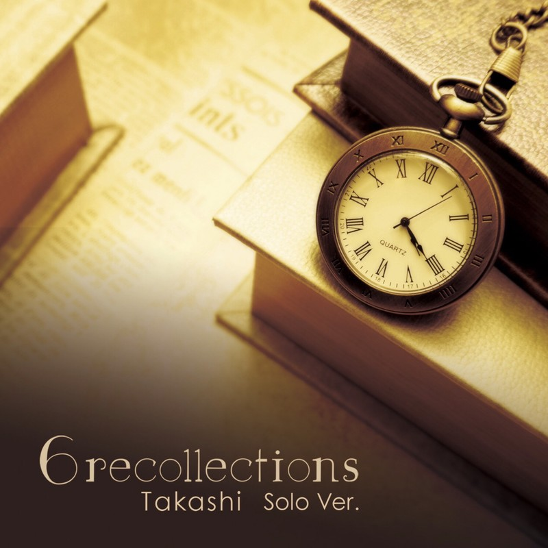 6recollections -Takashi Solo Ver.-