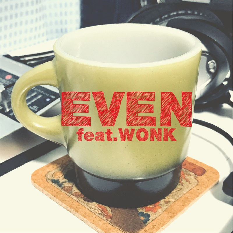 EVEN (feat. WONK)