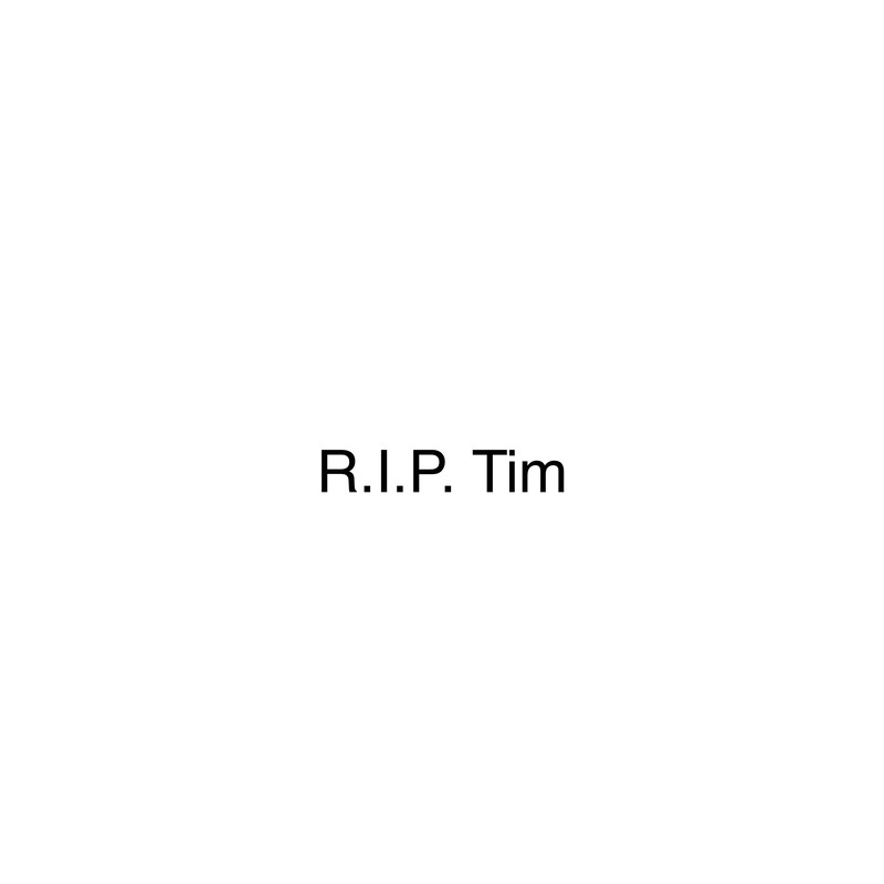 R.I.P. Tim