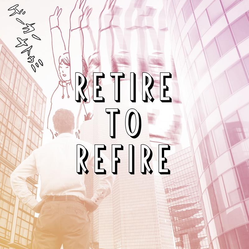 Retire to Refire
