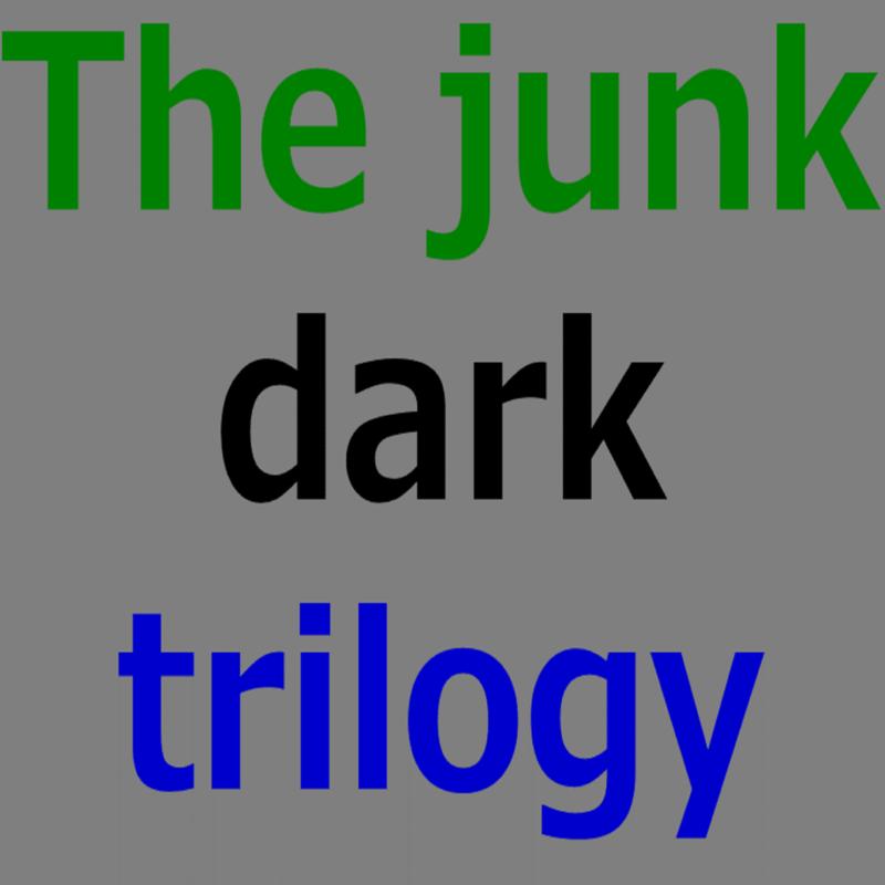 The junk dark trilogy