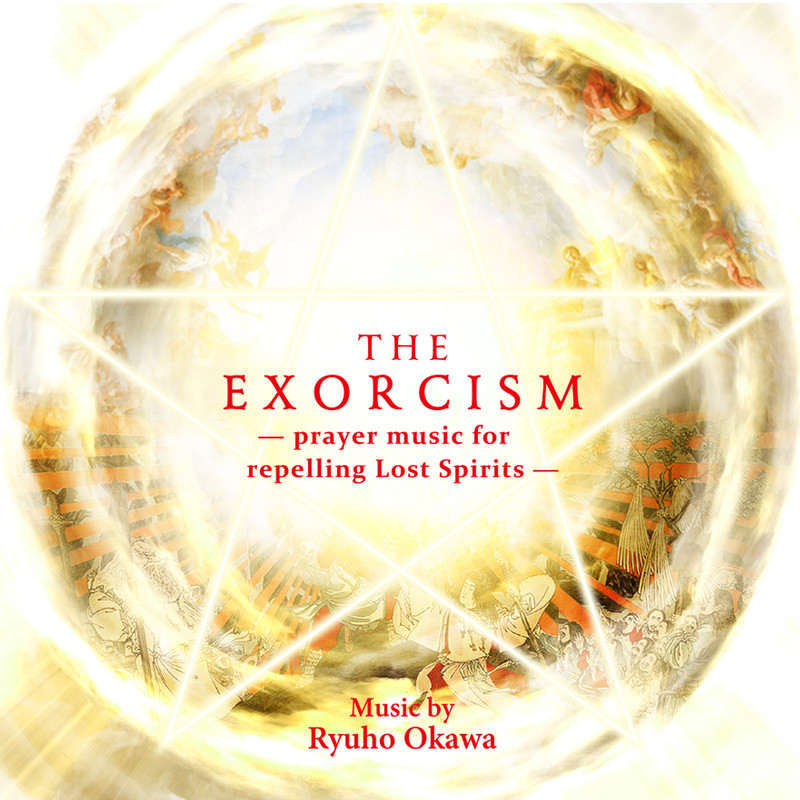 THE EXORCISM – prayer music for repelling Lost Spirits –