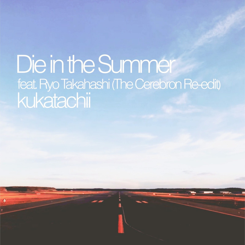 Die in the Summer (The Cerebron Re-edit) [feat. Ryo Takahashi]