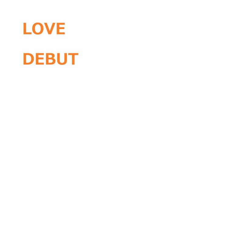 LOVE DEBUT