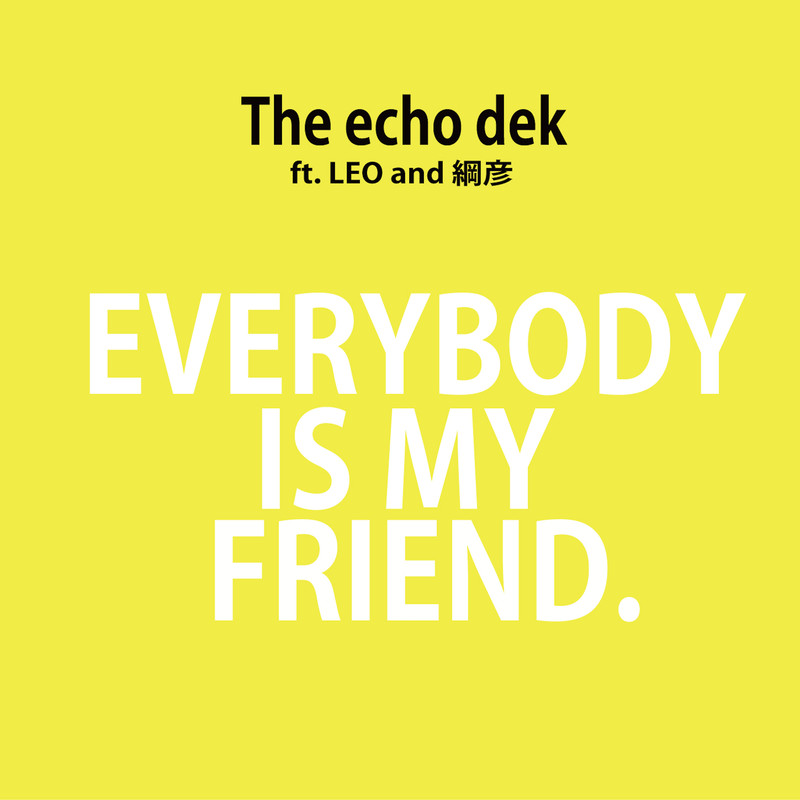 Everybody is My Friend (feat. LEO & 綱彦)