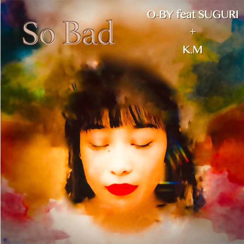 So Bad (feat. SUGURI & Kambyu Mami)