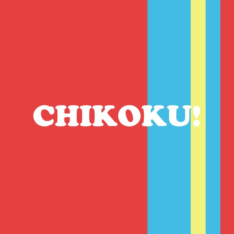 CHIKOKU!